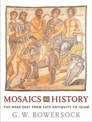 Mosaics as History The Near East from Late Antiquity to Islam 9780674022928