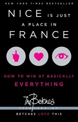 Nice is Just a Place in France How to Win at Basically Everything 9781451687767
