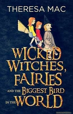 Wicked Witches Fairies and the Biggest Bird in the World Theresa Mac New Paperba