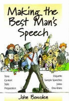 Making the Best Man's Speech Tone, Content, Style, Preparation,... 9781857036596