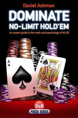 Dominate No-limit Hold'em A Guide to the Math and Psychology of... 9781904468578
