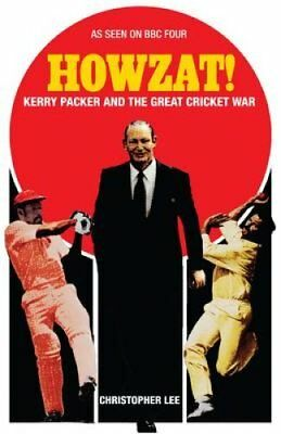Howzat! Kerry Packer and the Great Cricket War by Christopher Lee 9781908699459