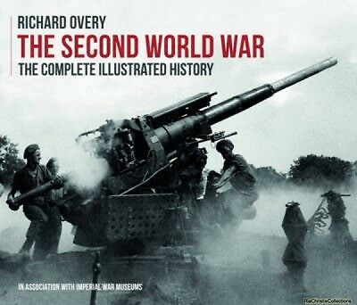 The Second World War the Complete Illustrated History Richard Overy New Hardback