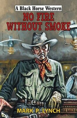 No Fire Without Smoke Mark P. Lynch Hardback New Book Free UK Delivery