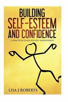 Building Self-Esteem and Confidence A Practical Guide for Self-... 9781536990409