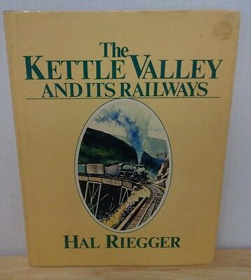 The Kettle Valley and Its Railways Hal Riegger British Columbia Trains HC/Dj