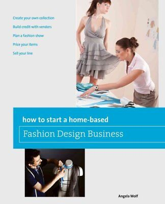 How to Start a Home-Based Fashion Design Business by Angela Wolf 9780762778775