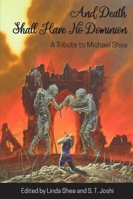 And Death Shall Have No Dominion A Tribute to Michael Shea 9781614981794