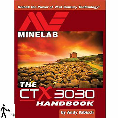 The Minelab CTX3030 Handbook by Andy Sabisch - Metal Detector Guide Book