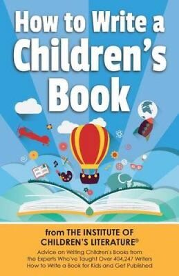 How to Write a Children's Book Advice on Writing Children's Boo... 9781944743024