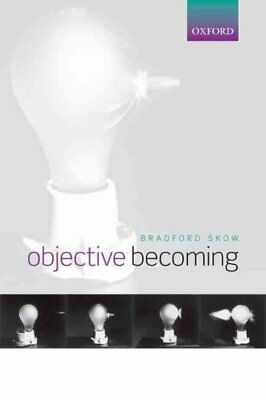 Objective Becoming by Bradford Skow 9780198776697 (Paperback, 2016)