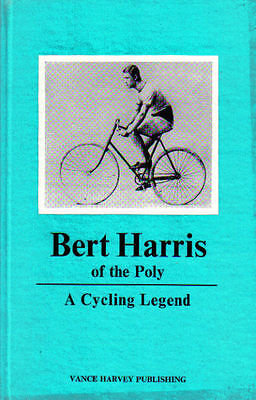 Bert Harris of the Poly A Cycling Legend - bicycle racing book by Dick Swann