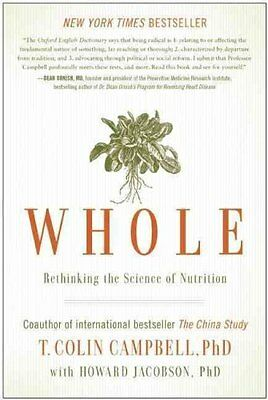 Whole Rethinking the Science of Nutrition by T. Colin Campbell 9781939529848