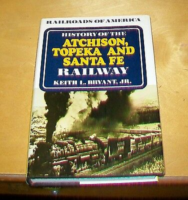 HISTORY OF THE ATCHISON TOPEKA AND SANTA FE RAILWAY BRYANT 1st ed.,1974