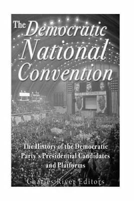 The Democratic National Convention The History of the Democrati... 9781534696020