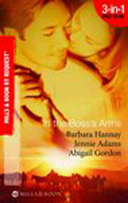 In the Boss's Arms by Barbara Hannay, Abigail Gorden, Jennie Adams...