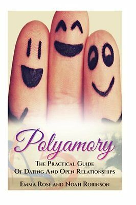 Polyamory: The Practical Guide Of Dating And Open Relationships (More than two,