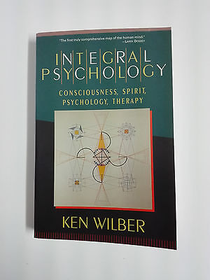 INTEGRAL PSYCHOLOGY Consciousness, spirit, psychology, therapy KEN WILBER 2000