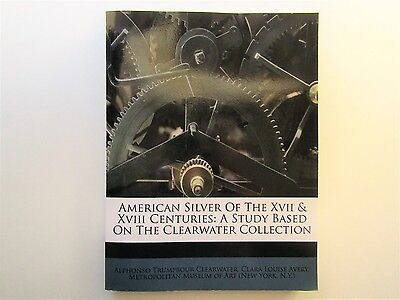 American Silver Of The XVII & XVIII Centuries: A Study Based On Clearwater Coll.