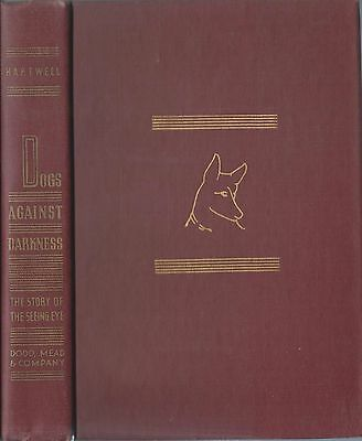 Dog Book GUIDE DOGS DOGS AGAINST DARKNESS Hartwell Signed HB5th Prt 1944 RARE