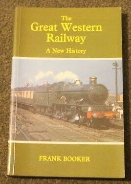 The Great Western Railway   A New  History   Frank Booker   Published 1985