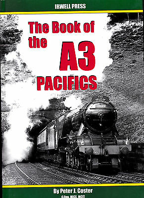 Irwell Press - The Book Of The A3 Pacifics - Steam Railway Book  By Peter Coster