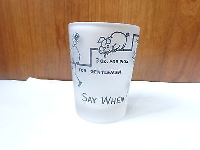 Vtg collectible barware novelty 4 oz frosted glass shot glass SAY WHEN!