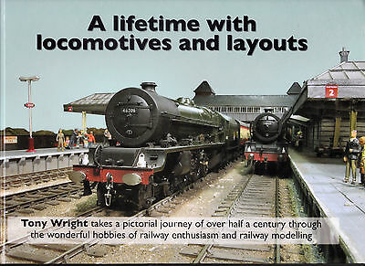 A Lifetime With Locomotives & Layouts - Model Railway Book By Tony Wright