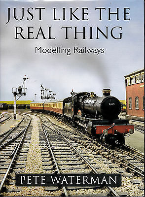Just Like The Real Thing - Modelling Railways -  Book By Pete Waterman