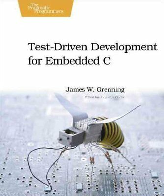 Test Driven Development for Embedded C by James W. Grenning 9781934356623