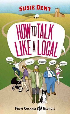 How to Talk Like a Local From Cockney to Geordie by Susie Dent 9780099514763