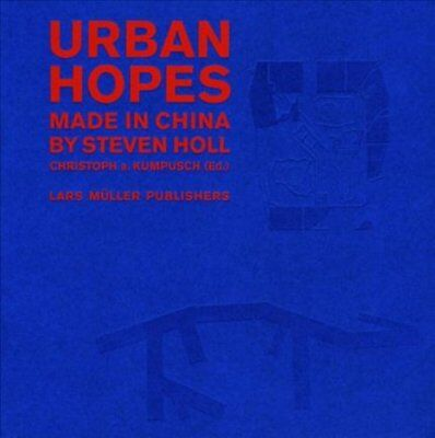 Urban Hopes Made in China by Steven Holl by Christoph a. Kumpusch 9783037783764