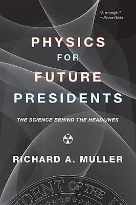 Physics for Future Presidents Richard A. Muller