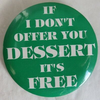 Vintage If I Don't Offer You Dessert It's Free Pin Pinback Button     (Inv12922)