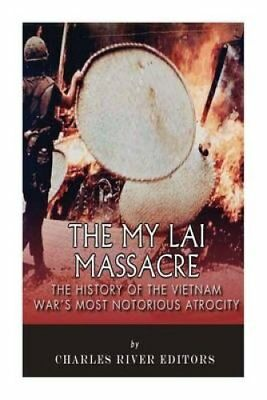 The My Lai Massacre The History of the Vietnam War's Most Notor... 9781508862901