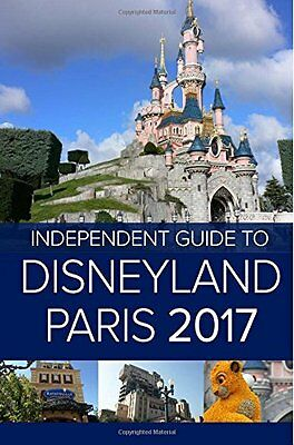 NEW The Independent Guide to Disneyland Paris 2017 (Travel Guide)