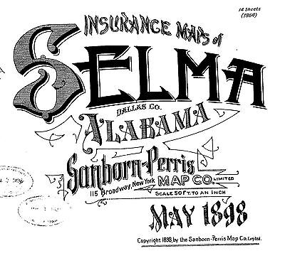 Selma, Alabama~ Sanborn Map© sheets with 14 maps on a CD~made in 1898