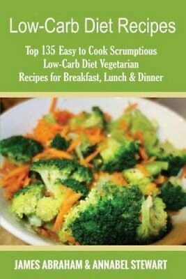 Low-Carb Diet Recipes Top 135 Easy to Cook Scrumptious Low-Carb... 9781540792426