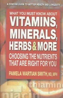 What You Must Know About Vitamins, Minerals, Herbs & More Choos... 9780757002335