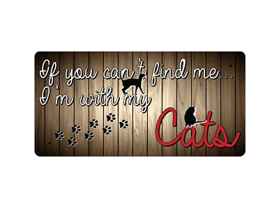 WP_ANI_043 If you can't find me... I'm with my Cats - Metal Wall Plate