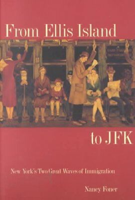 From Ellis Island to JFK New York's Two Great Waves of Immigration 9780300093216