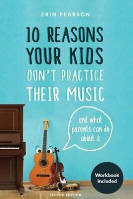 10 Reasons Your Kids Don't Practice Their Music And What Parent... 9781535480369