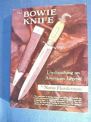 THE BOWIE KNIFE UNSHEATHING AN AMERICAN LEGEND BY NORM FLAYDERMAN 1st EDITION