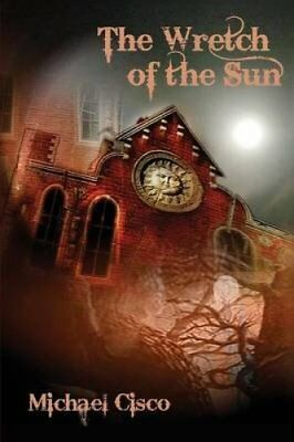 The Wretch of the Sun by Michael Cisco 9781614981664 (Paperback, 2016)