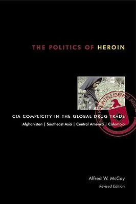 The Politics of Heroin CIA Complicity in the Global Drug Trade 9781556524837
