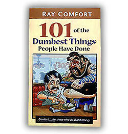 101 Of The Dumbest Things People Have Done - Christian Gospel Ray Comfort