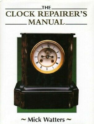 The CLOCK REPAIRER'S MANUAL, New Book, $0 Ship, Thank You