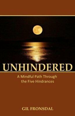 Unhindered: A Mindful Path Through the Five Hindrances by Gil Fronsdal...