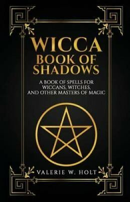 Wicca Book of Shadows: A Book of Spells for Wiccans, Witches, and Other...