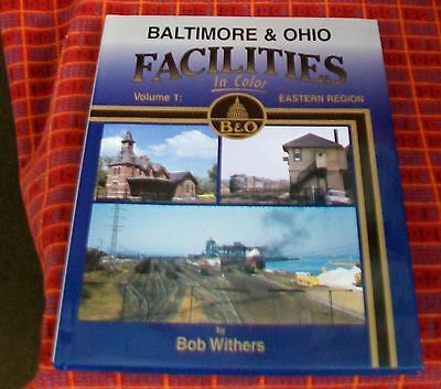 Baltimore & Ohio Facilities In Color. Vol 1 : Eastern Region Bob Withers. 2008